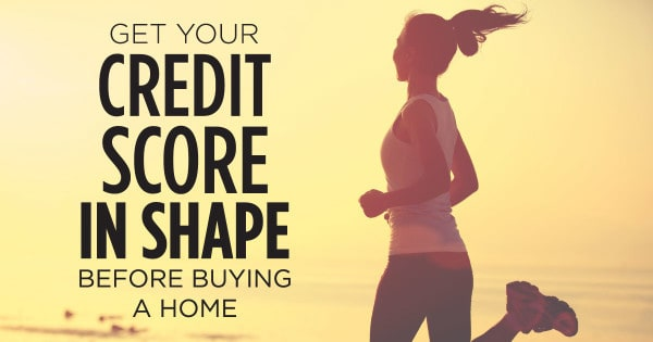 Get Credit Score in shape before buying a home