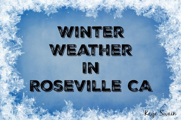 Winter Weather in Roseville California rarely includes snow