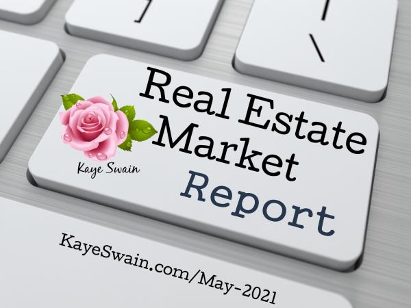 Kaye Swain Roseville Real Estate Market Report May 2021